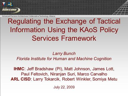Advanced Decision Architectures Collaborative Technology Alliance Regulating the Exchange of Tactical Information Using the KAoS Policy Services Framework.