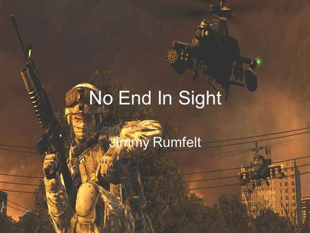 No End In Sight Jimmy Rumfelt. U.S. Troop Casualties - 4,481 US troops; 98% male. 91% non-officers; 82% active duty, 11% National Guard; 74% Caucasian,