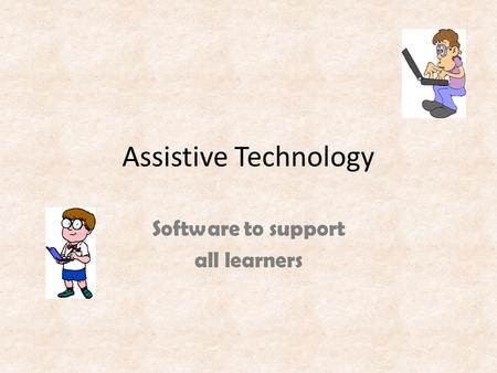 Assistive Technology Software to support all learners.