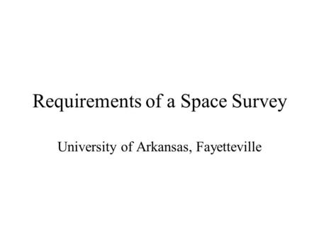 Requirements of a Space Survey University of Arkansas, Fayetteville.