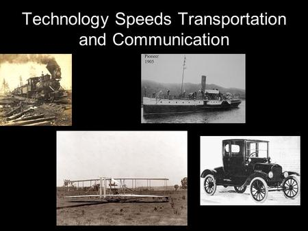 Technology Speeds Transportation and Communication.