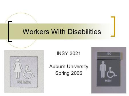Workers With Disabilities INSY 3021 Auburn University Spring 2006.
