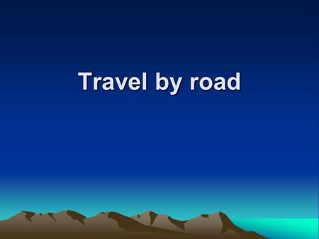 Travel by road. Travel by Road Learning Objectives :- Evolution of the car-rental industry Identify the major car-rental companies Explain the rental.