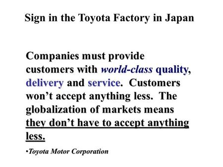 Companies must provide customers with world-class quality, delivery and service. Customers won't accept anything less. The globalization of markets means.