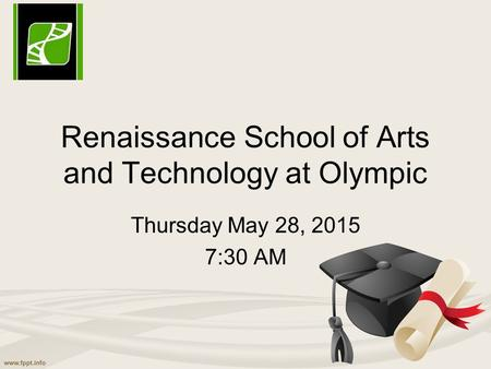 Thursday May 28, 2015 7:30 AM Renaissance School of Arts and Technology at Olympic.