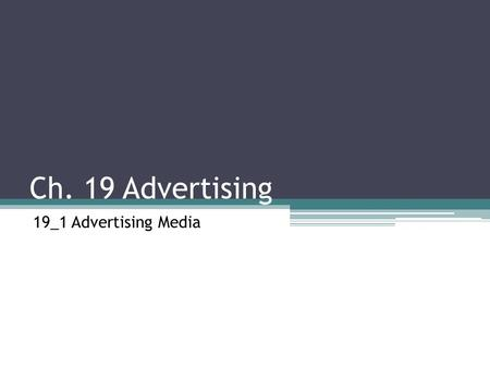 Ch. 19 Advertising 19_1 Advertising Media. Advertising Media Advertising is an important element of promotion. Businesses use different types of advertising.