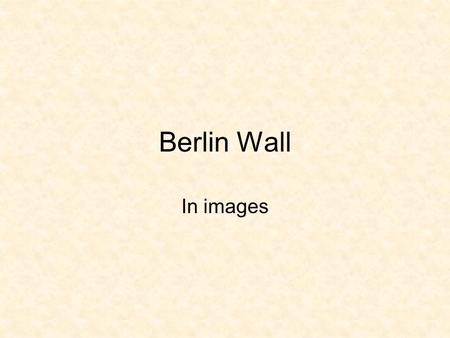 Berlin Wall In images. Americans have felt close ties to the citizens of Berlin.