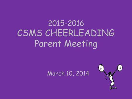 2015-2016 CSMS CHEERLEADING Parent Meeting March 10, 2014.