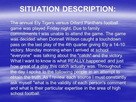 SITUATION DESCRIPTION: The annual Ely Tigers versus Dillard Panthers football game was played Friday night. Due to family commitments I was unable to attend.