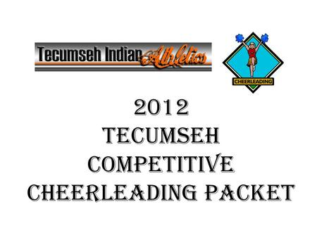 2012 Tecumseh competitive Cheerleading Packet. PRACTICE EXPECTATIONS Athletes are expected to arrive on time. This means being ready to participate when.