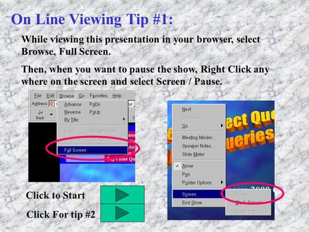 On Line Viewing Tip #1: While viewing this presentation in your browser, select Browse, Full Screen. Then, when you want to pause the show, Right Click.
