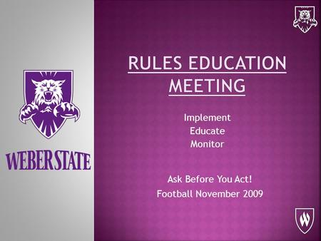 Implement Educate Monitor Ask Before You Act! Football November 2009.