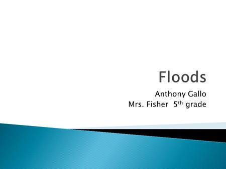 Anthony Gallo Mrs. Fisher 5 th grade. Sometimes icy or melting ground can make floods worse. When the soil can't soak up any more water, it will send.