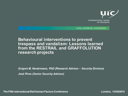 Behavioural interventions to prevent trespass and vandalism: Lessons learned from the RESTRAIL and GRAFFOLUTION research projects Grigore M. Havârneanu,