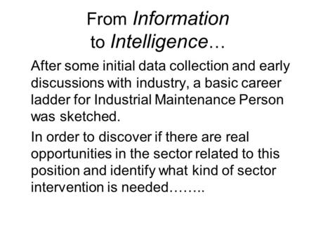 From Information to Intelligence … After some initial data collection and early discussions with industry, a basic career ladder for Industrial Maintenance.
