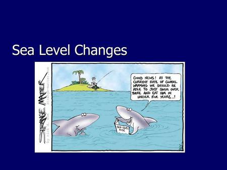 Sea Level Changes. Sea-Level Change Sea-levels are predicted to rise by 1m this century (by 2100). Why?