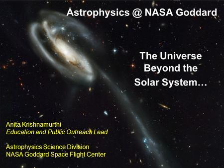 NASA Goddard The Universe Beyond the Solar System… Anita Krishnamurthi Education and Public Outreach Lead.