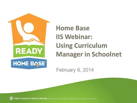 Home Base IIS Webinar: Using Curriculum Manager in Schoolnet February 6, 2014.