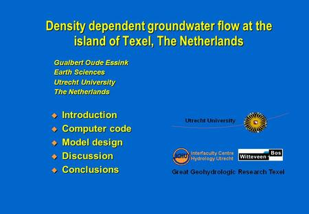 Density dependent groundwater flow at the island of Texel, The Netherlands  Introduction  Computer code  Model design  Discussion  Conclusions Gualbert.