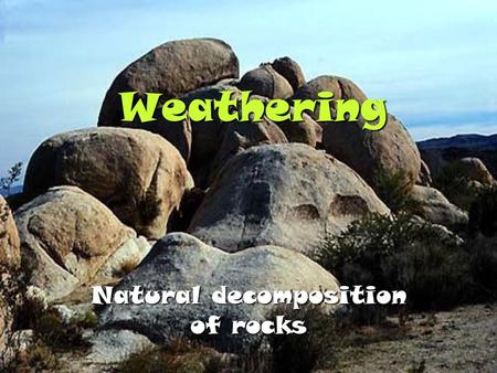 Natural decomposition of rocks