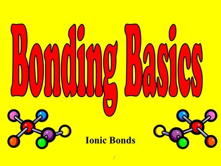 Ionic Bonds /. Ch. 4-1: p.p. 114-119 An atom that gains one or more electrons will have a ____________________ charge. An atom that loses one or more.