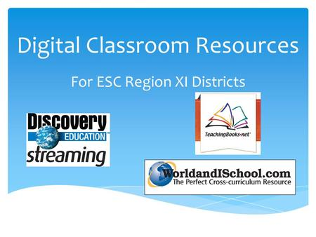 Digital Classroom Resources For ESC Region XI Districts.