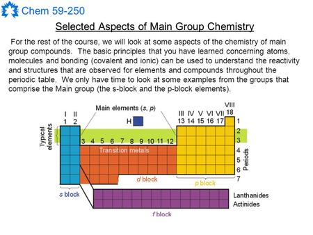 Chem 59-250 Selected Aspects of Main Group Chemistry For the rest of the course, we will look at some aspects of the chemistry of main group compounds.
