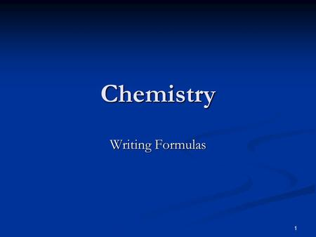 1 Chemistry Writing Formulas 2 CHEMICAL FORMULAS AND CHEMICAL COMPOUNDS.
