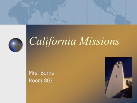 California Missions Mrs. Burns Room 803 Map Page.