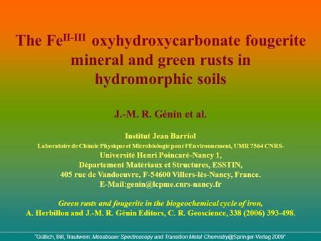 The Fe II-III oxyhydroxycarbonate fougerite mineral and green <strong>rusts</strong> in hydromorphic soils J.-M. R. Génin et al. Institut Jean Barriol Laboratoire de Chimie.
