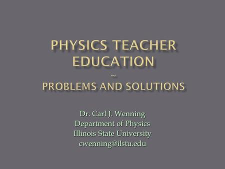 Dr. Carl J. Wenning Department of Physics Illinois State University