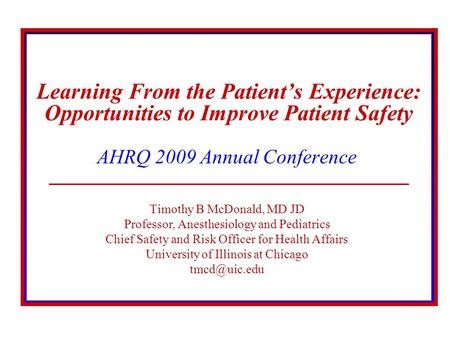 © 2008 The Board of Trustees of the University of Illinois Learning From the Patient's Experience: Opportunities to Improve Patient Safety AHRQ 2009 Annual.