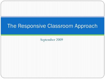September 2009 The Responsive Classroom Approach.