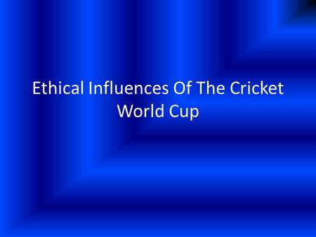 Ethical Influences Of The Cricket World Cup. Self If big names or starts get taken out of the games due too cheats, I would have less of an interest in.