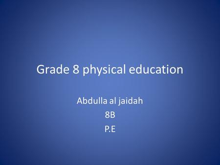 Grade 8 physical education Abdulla al jaidah 8B P.E.