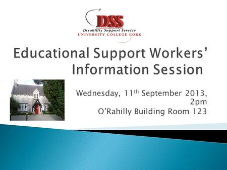 Wednesday, 11 th September 2013, 2pm O'Rahilly Building Room 123.