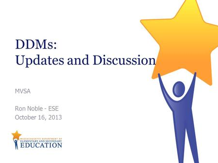 MVSA Ron Noble - ESE October 16, 2013 DDMs: Updates and Discussion.