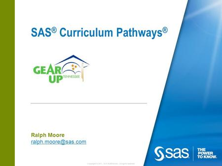 Copyright © 2011, SAS Institute Inc. All rights reserved. SAS ® Curriculum Pathways ® Ralph Moore