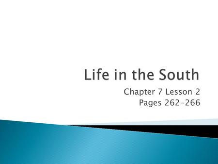 Life in the South Chapter 7 Lesson 2 Pages 262-266.