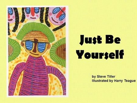 Just Be Yourself by Steve Tiller Illustrated by Harry Teague.