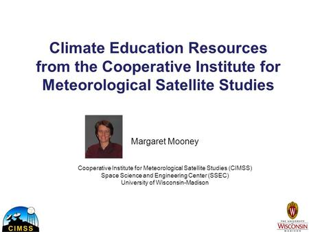 Climate Education Resources from the Cooperative Institute for Meteorological Satellite Studies Margaret Mooney Cooperative Institute for Meteorological.