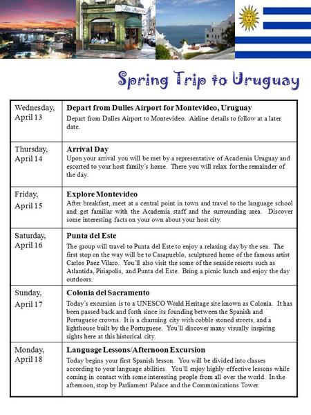 Spring Trip to Uruguay Wednesday, April 13 Depart from Dulles Airport for Montevideo, Uruguay Depart from Dulles Airport to Montevideo. Airline details.