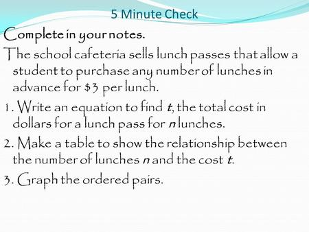 5 Minute Check Complete in your notes. The school cafeteria sells lunch passes that allow a student to purchase any number of lunches in advance for $3.