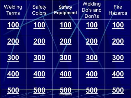 Welding Terms Safety Colors Safety Equipment Welding Do's and Don'ts Fire Hazards 100 200 300 400 500 double jeopardy.