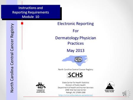 Instructions and Reporting Requirements Module 10 Electronic Reporting For Dermatology Physician Practices May 2013 North Carolina Central Cancer Registry.