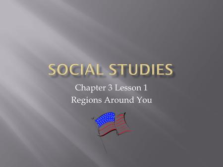 Chapter 3 Lesson 1 Regions Around You