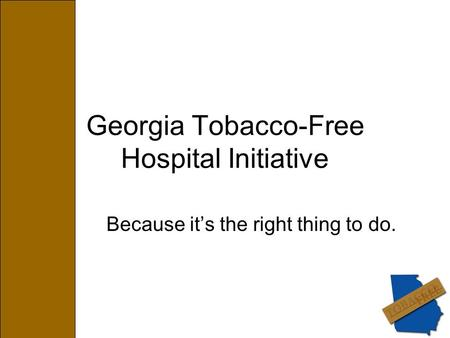 Georgia Tobacco-Free Hospital Initiative Because it's the right thing to do.