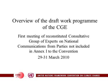 Overview of the draft work programme of the CGE First meeting of reconstituted Consultative Group of Experts on National Communications from Parties not.