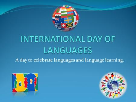 A day to celebrate languages and language learning.
