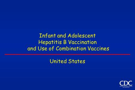 Infant and Adolescent Hepatitis B Vaccination and Use of Combination Vaccines United States.